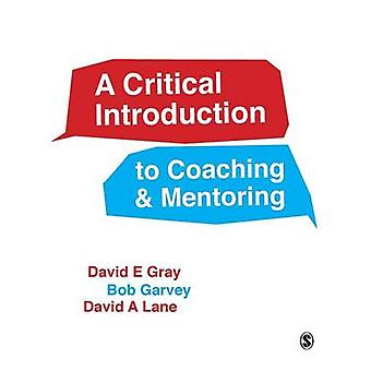 A Critical Introduction to Coaching and Mentoring by Gray & David E