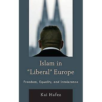Islam in Liberal Europe  Freedom Equality and Intolerance by Kai Hafez