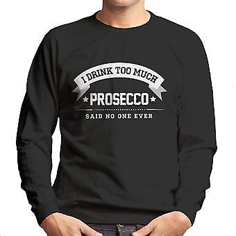 Ich trinke zuviel Prosecco sagte Nein ein jemals Herren Sweatshirt