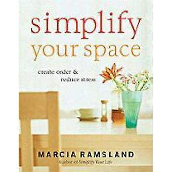 Vereinfachen Sie Ihren Raum - Ordnung schaffen und Stressabbau von Marcia Ramslan