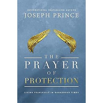 The Prayer of Protection - Living Fearlessly in Dangerous Times by Jos