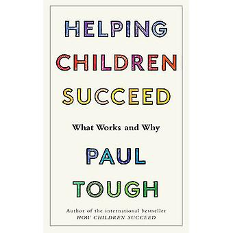 Helping Children Succeed - What Works and Why by Paul Tough - 97818479