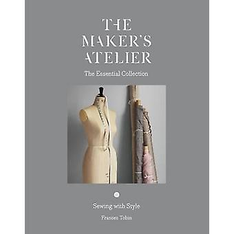 The Maker's Atelier - The Essential Collection - Sewing with Style by F