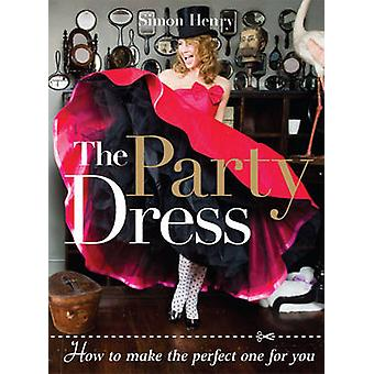 The Party Dress - How to Make the Perfect One for You by Simon Henry -