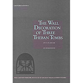 The Wall Decoration of Three Theban Tombs - (TT 77 - 175 - and 249) by
