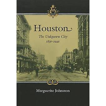 Houston - The Unknown City - 1836-1946 by Marguerite Johnston - 978160