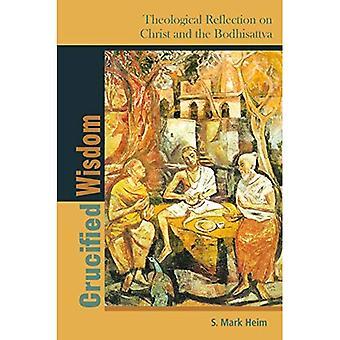 Sagesse crucifiée: La réflexion théologique sur le Christ et le Bodhisattva (théologie comparée: penser à travers des Traditions)