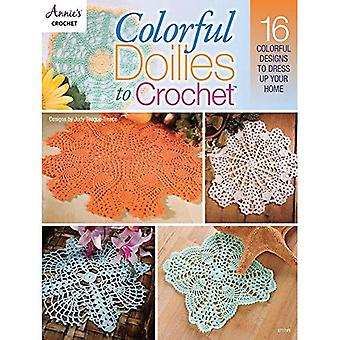 Colorful Doilies to Crochet: 16 Colorful Designs to Dress Up Your Home