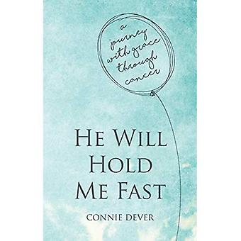 He Will Hold Me Fast: A Journey with Grace through Cancer (Focus for Women)