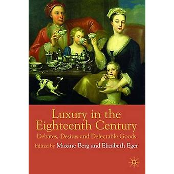 Luxury in the EighteenthCentury Debates Desires and Delectable Goods by Berg & Weger Marl