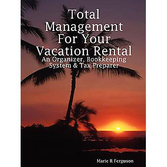 Total Management for Your Vacation Rental  An Organizer Bookkeeping System  Tax Preparer by Ferguson & Marie R
