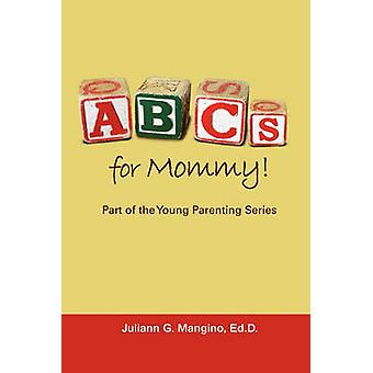 ABCs for Mommy Part of the Young Parenting Series by Mangino & Juliann