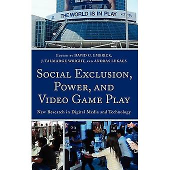 Social Exclusion Power and Video Game Play New Research in Digital Media and Technology by Embrick & David G.