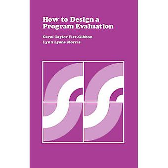 How to Design a Program Evaluation Volume 3 by FitzGibbon & Carol Taylor