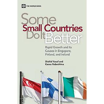 Some Small Countries Do It Better Rapid Growth and Its Causes in Singapore Finland and Ireland by Yusuf & Shahid