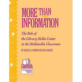 More Than Information The Role of the Library Media Center in the Multimedia Classroom by Farmer & Lesley S. J.