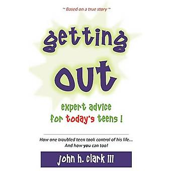 Getting Out Expert Advice for Todays Teens by John H. Clark III