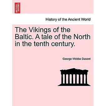 The Vikings of the Baltic. A tale of the North in the tenth century. Vol. II. by Dasent & George Webbe