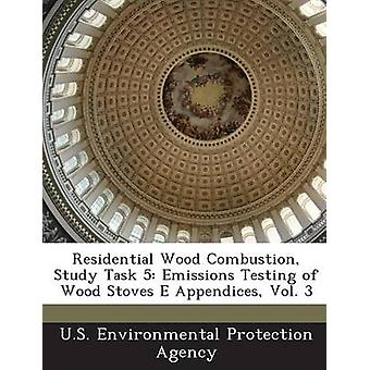 Residential Wood Combustion Study Task 5 Emissions Testing of Wood Stoves E Appendices Vol. 3 by U.S. Environmental Protection Agency