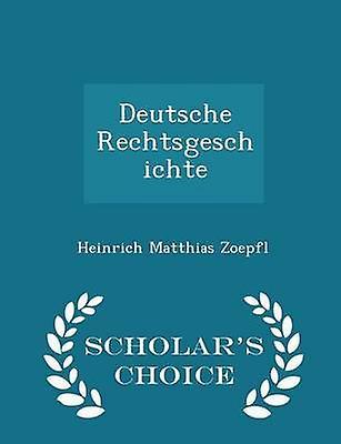 Deutsche Rechtsgeschichte  Scholars Choice Edition by Zoepfl & Heinrich Matthias