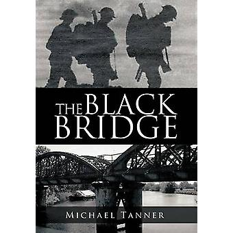 The Black Bridge One Mans War with Himself by Tanner & Michael