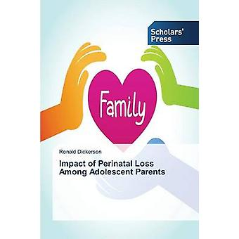 Impact of Perinatal Loss Among Adolescent Parents by Dickerson Ronald
