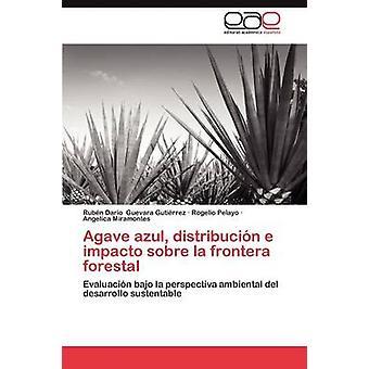Agave Azul Distribucion E Impacto Sobre La Frontera Forestal von Guevara Gutierrez Ruben Dario