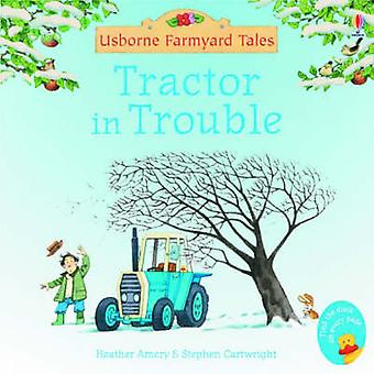 Tractor in Trouble (New edition) by Heather Amery - Stephen Cartwrigh