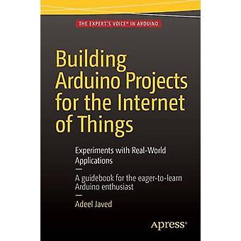 Building Arduino Projects for the Internet of Things - Experiments wit