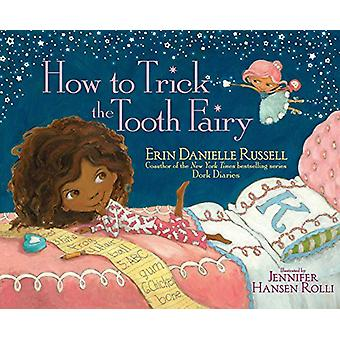 How to Trick the Tooth Fairy by Erin Danielle Russell - 9781481467322