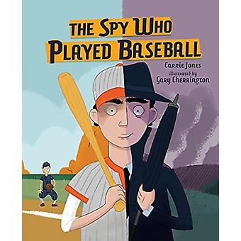 The Spy Who Played Baseball by Carey Jones - 9781512458640 Book