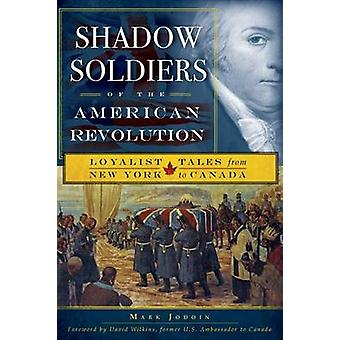 Shadow Soldiers of the American Revolution - Loyalist Tales from New Y