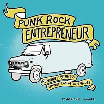 Punk Rock Entrepreneur - Running a Business Without Losing Your Values