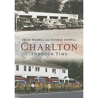 Charlton - - Through Time by Frank Morrill - Hannah Morrill - 978162545