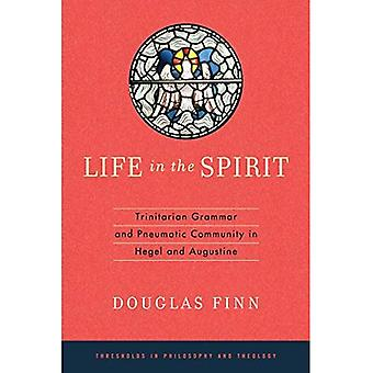 Life in the Spirit: Trinitarian Grammar and Pneumatic Community in Hegel and Augustine (Thesholds in Philosophy...