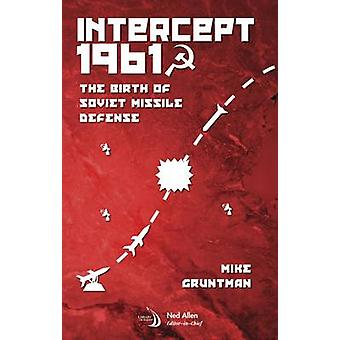 Intercept 1961 - The Birth of Soviet Missile Defense by Mike Gruntman