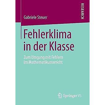 Fehlerklima in der Klasse  Zum Umgang mit Fehlern im Mathematikunterricht by Steuer & Gabriele