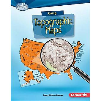 Using Topographic Maps by Tracy Maurer - 9781512409482 Book