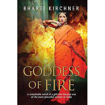 Goddess of Fire A Historical Novel Set in 17th Century India by Bharti Kirchner