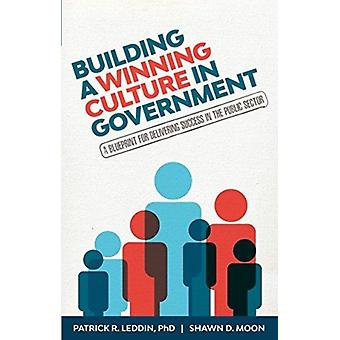 Building A Winning Culture In Government  A Blueprint for Delivering Success in the Public Sector Dysfunctional Team Local Government Culture Change Workplace Culture Organization Development by Shawn D Moon Patrick R Leddin