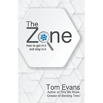 The Zone How to Get in It and Stay in It by Evans & Tom