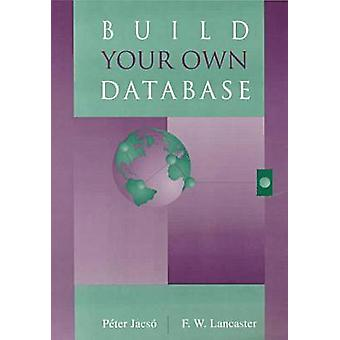 Build Your Own Database by Peter Jacso - F. Wilfrid Lancaster - 97808