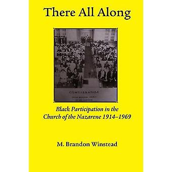 There All Along Black Participation in the Church of the Nazarene 1914 1969 by Winstead & Brandon