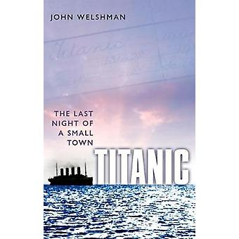 Titanic - The Last Night of a Small Town by John Welshman - 9780198786