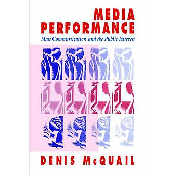 Media Performance Mass Communication and the Public Interest by McQuail & Denis