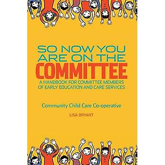 So Now You Are On The Committee A handbook for committee members  of childrens services by Bryant & Lisa