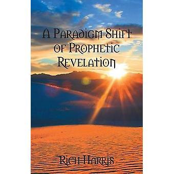 Een paradigmaverschuiving van profetische openbaring door Harris & Rich