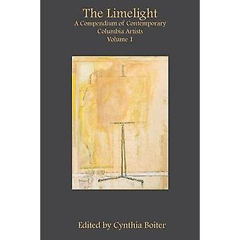 The Limelight A Compendium of Contemporary Columbia Artists Volume 1 by Boiter & Cynthia A