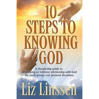 10 Steps to Knowing God a Discipleship Guide to Developing an Intimate Relationship with God by HillOShea & Liz