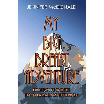 My Big Breast Adventure or How I Found the Dalai Lama in My Letterbox by McDonald & Jennifer